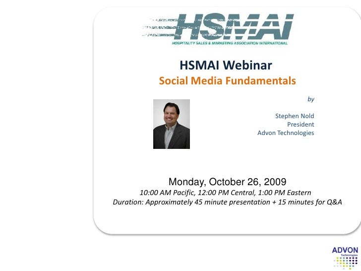 HSMAI Webinar <br />Social Media Fundamentals<br />Monday, October 26, 200910:00 AM Pacific, 12:00 PM Central, 1:00 PM Eas...