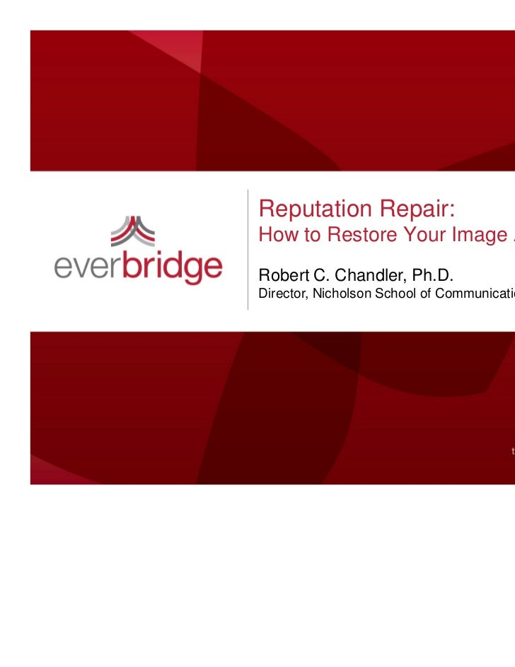 Reputation Repair:How to Restore Your Image After a CrisisRobert C. Chandler, Ph.D.Director, Nicholson School of Communica...
