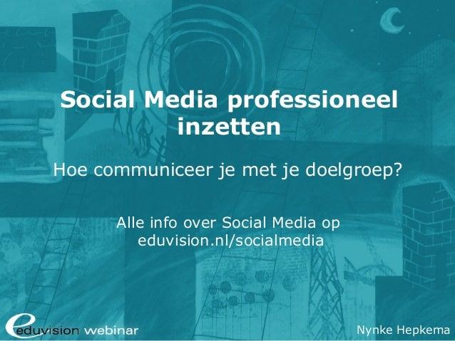 Social Media professioneel inzetten Hoe communiceer je met je doelgroep? Alle info over Social Media op eduvision.nl/socia...