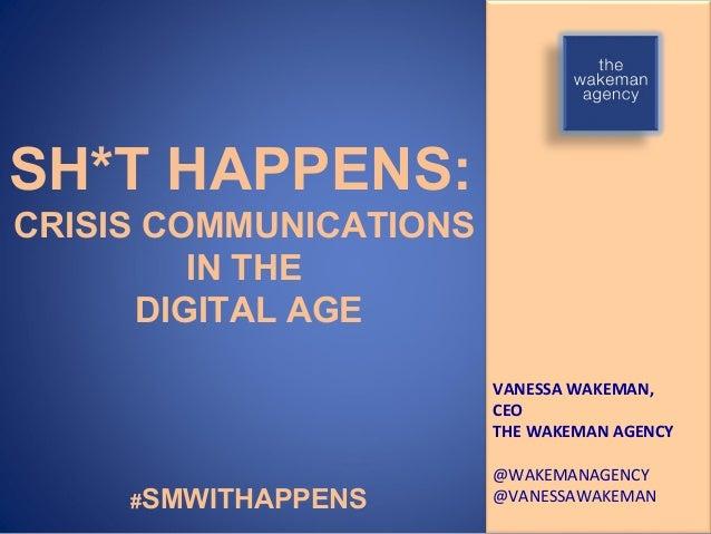 SH*T HAPPENS:CRISIS COMMUNICATIONS         IN THE      DIGITAL AGE                        VANESSA WAKEMAN,                ...