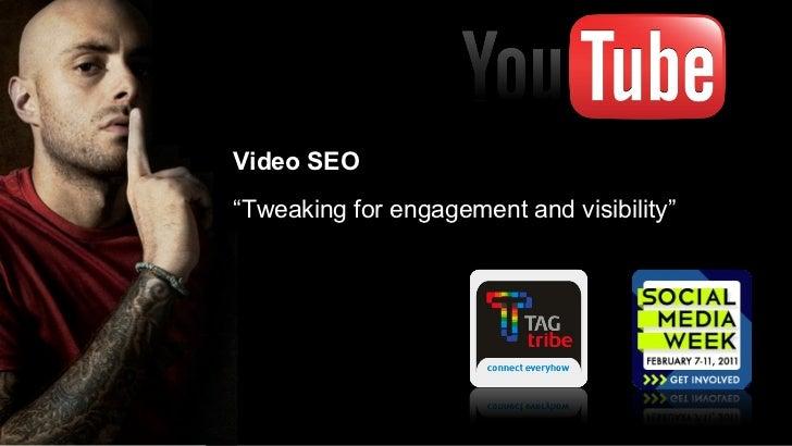 "<ul><li>Video SEO </li></ul><ul><li>"" Tweaking for engagement and visibility"" </li></ul>"