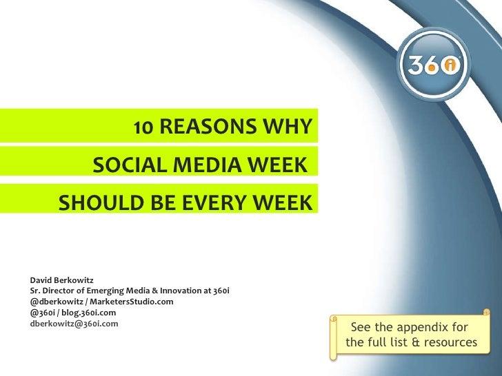 10 REASONS WHY David Berkowitz  Sr. Director of Emerging Media & Innovation at 360i @dberkowitz / MarketersStudio.com @360...