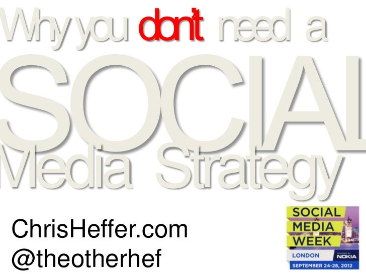 Why you do not need a social media strategy presentation from Social media week London 2012