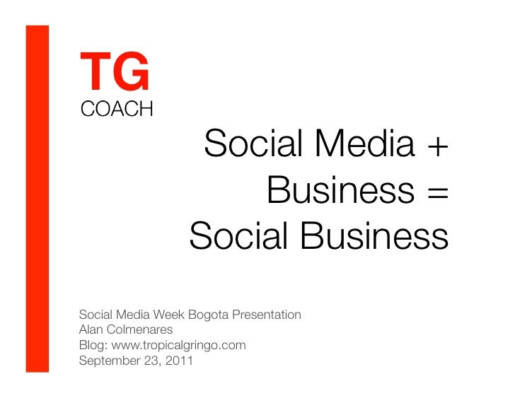 Social Media +                      Business = !                  Social BusinessSocial Media Week Bogota PresentationAlan...