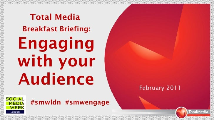Total Media  Breakfast Briefing:   Engaging with your Audience February 2011 #smwldn  #smwengage