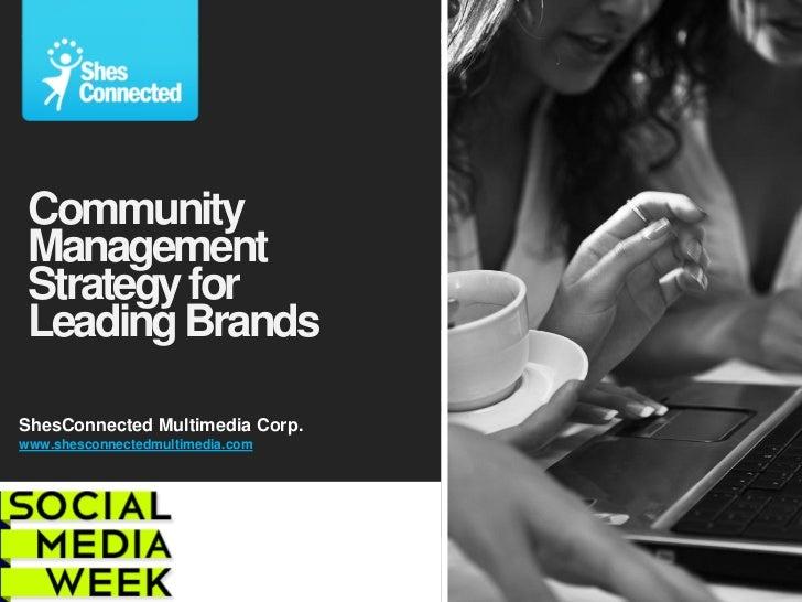 Community Management Strategy for Leading BrandsShesConnected Multimedia Corp.www.shesconnectedmultimedia.com
