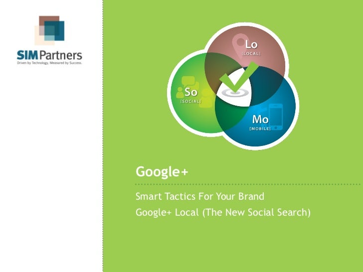 Google+Smart Tactics For Your BrandGoogle+ Local (The New Social Search)