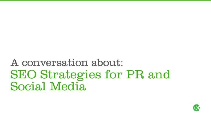 A conversation about               about:SEO Strategies for PR andSocial Media