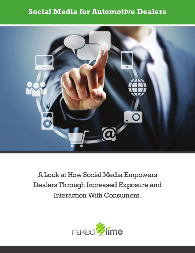 Social Media for Automotive Dealers  A Look at How Social Media Empowers Dealers Through Increased Exposure and       Inte...