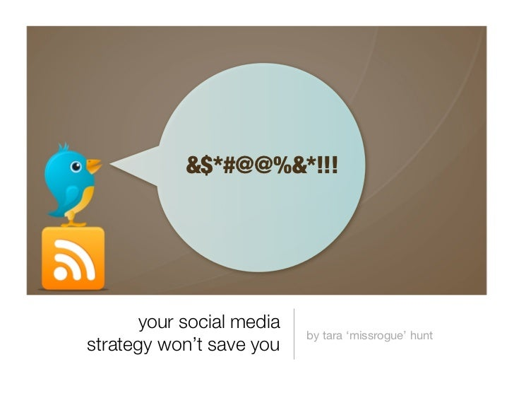 &$*#@@%&*!!!            your social media                            by tara 'missrogue' hunt strategy won't save you