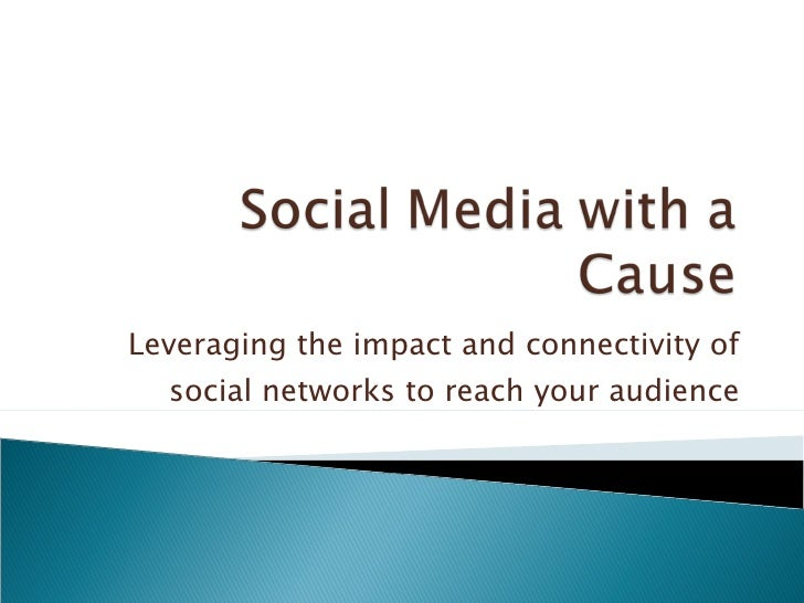 Leveraging the impact and connectivity of social networks to reach your audience