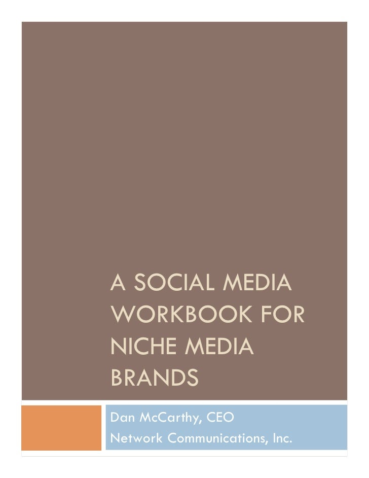 A SOCIAL MEDIA WORKBOOK FOR NICHE MEDIA BRANDS Dan McCarthy, CEO Network Communications, Inc.