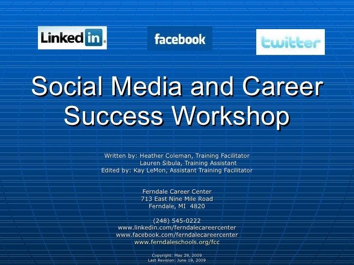 Social Media and Career Success Workshop Written by: Heather Coleman, Training Facilitator Lauren Sibula, Training Assista...