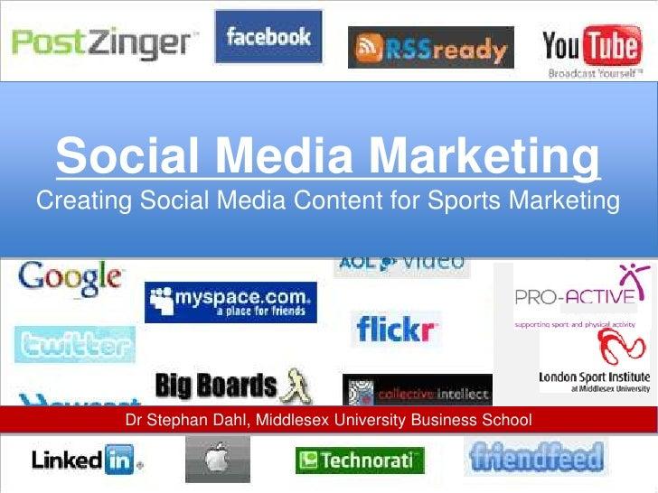 Dr Stephan Dahl, Middlesex University Business School<br />Social Media MarketingCreating Social Media Content for Sports ...
