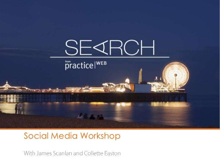 Social Media Workshop <br />With James Scanlan and Collette Easton<br />