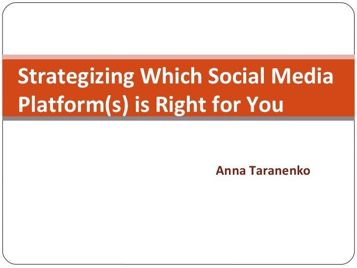 Strategizing Which Social Media  Platform(s) is Right for You     Anna Taranenko