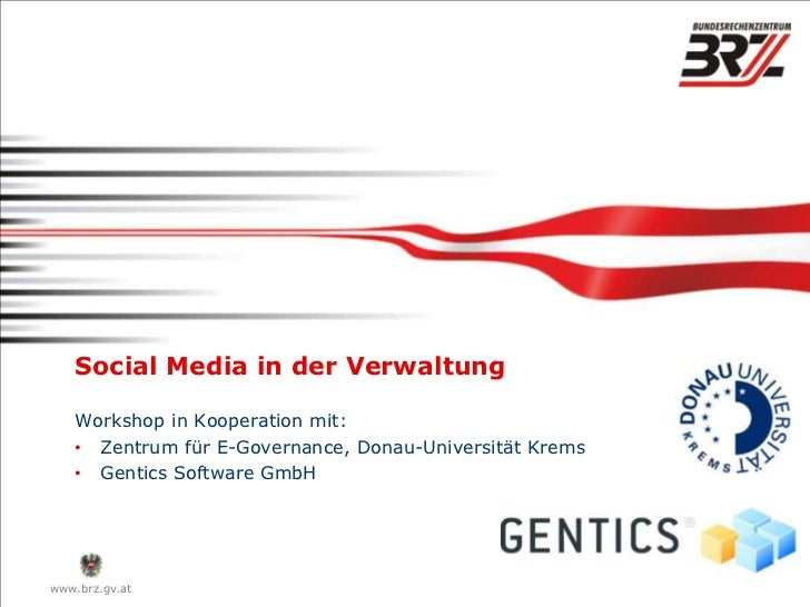 Social Media in der Verwaltung    Workshop in Kooperation mit:    • Zentrum für E-Governance, Donau-Universität Krems    •...