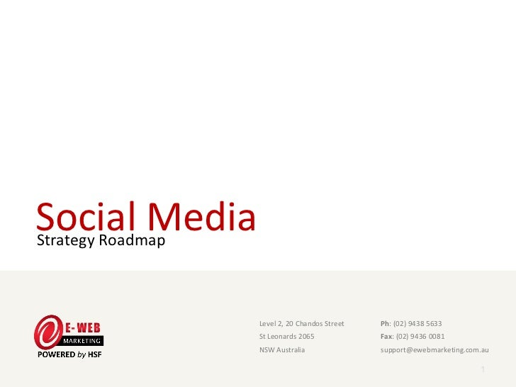 Social MediaStrategy Roadmap                    Level 2, 20 Chandos Street                      Ph: (02) 9438 5633        ...