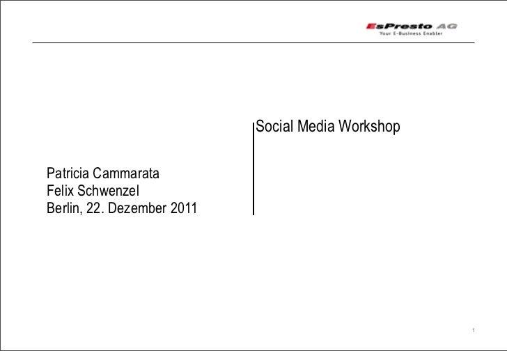 Social Media Workshop      Patricia Cammarata      Felix Schwenzel      Berlin, 22. Dezember 2011Social Media Workshop Ber...