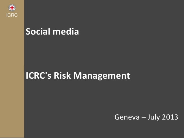 Social media ICRC's Risk Management Geneva – July 2013