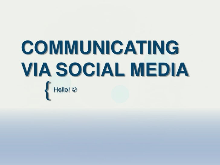 COMMUNICATINGVIA SOCIAL MEDIA  {   Hello! 