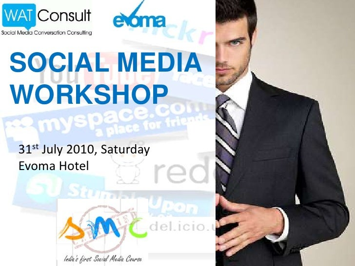 SOCIAL MEDIA WORKSHOP 31st July 2010, Saturday Evoma Hotel
