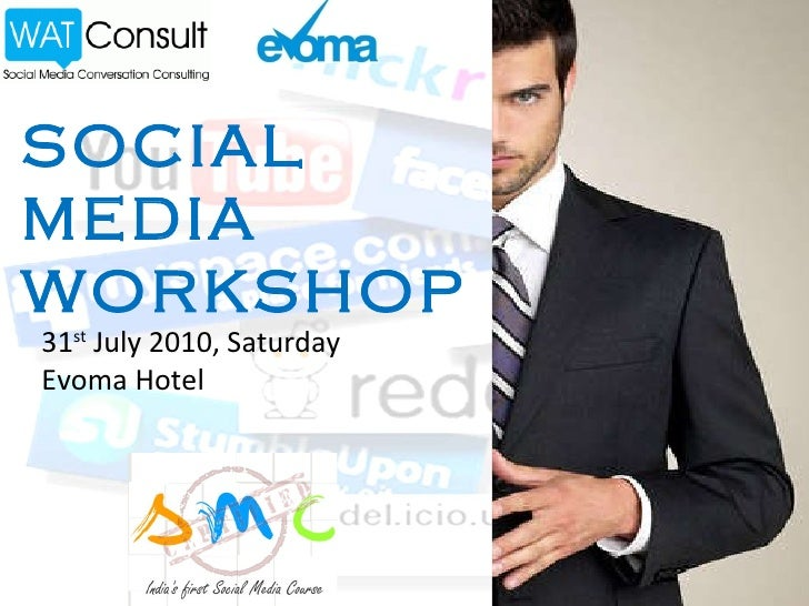 SOCIAL MEDIA WORKSHOP 31 st  July 2010, Saturday Evoma Hotel