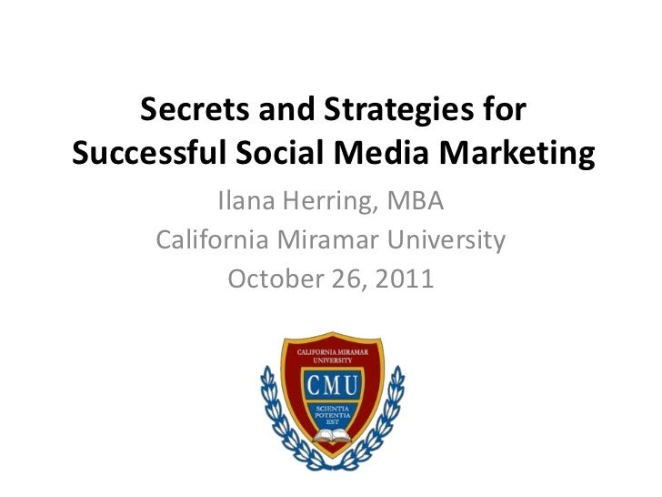 Secrets and Strategies forSuccessful Social Media Marketing           Ilana Herring, MBA     California Miramar University...