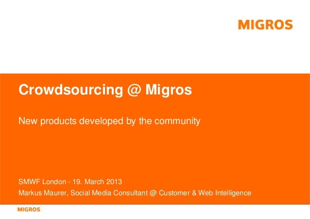 Crowdsourcing @ MigrosNew products developed by the communitySMWF London - 19. March 2013Markus Maurer, Social Media Consu...