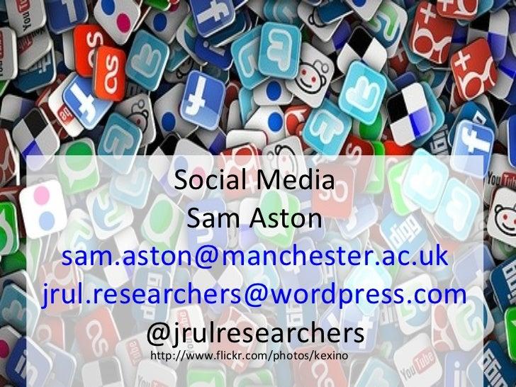 Social Media            Sam Aston  sam.aston@manchester.ac.ukjrul.researchers@wordpress.com         @jrulresearchers      ...