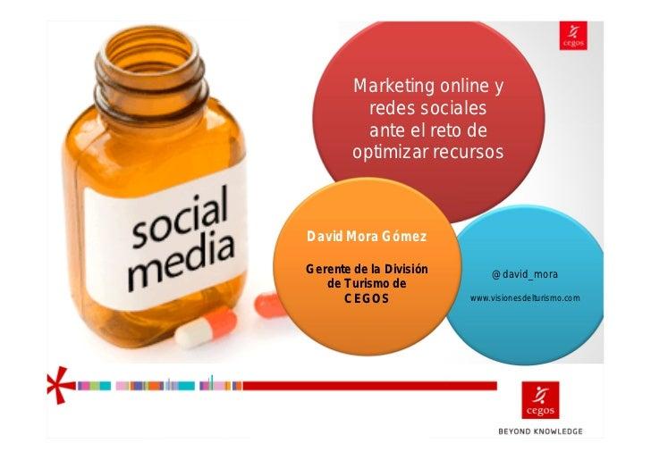 Marketing online y          redes sociales          ante el reto de        optimizar recursosDavid Mora GómezGerente de la...