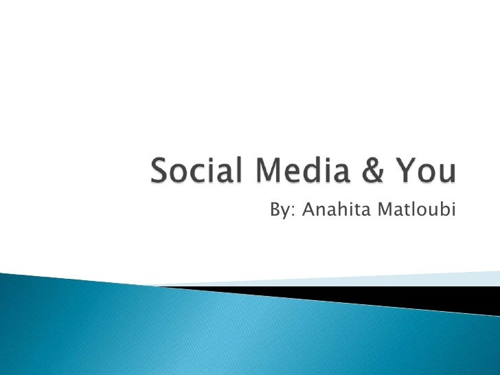Social Media & You <br />By: AnahitaMatloubi<br />