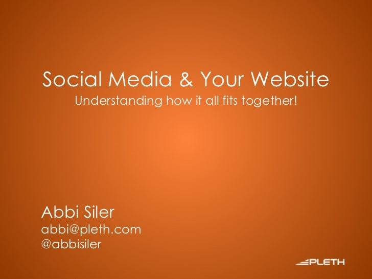 Social Media & Your Website Understanding how it all fits together! Abbi Siler [email_address] @abbisiler