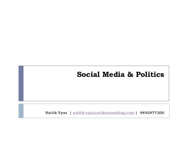 Social Media & PoliticsNaitik Vyas | naitik.vyas@ntikconsulting.com | 9892977200
