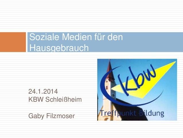 24.1.2014 KBW Schleißheim Gaby Filzmoser Soziale Medien für den Hausgebrauch
