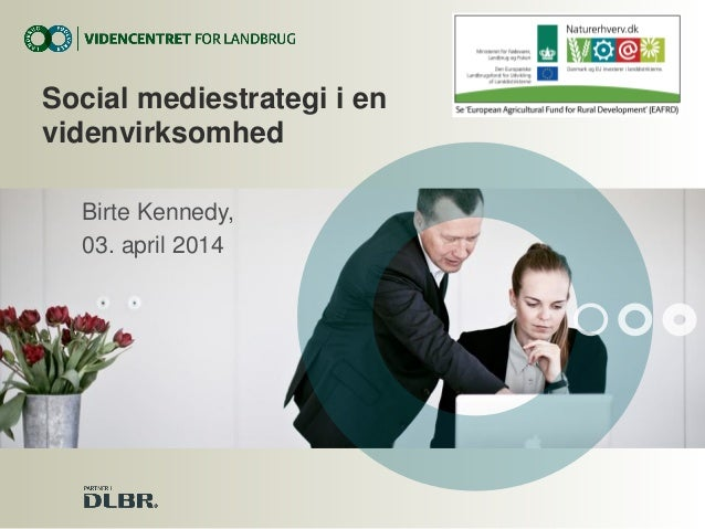 Birte Kennedy, 03. april 2014 Social mediestrategi i en videnvirksomhed