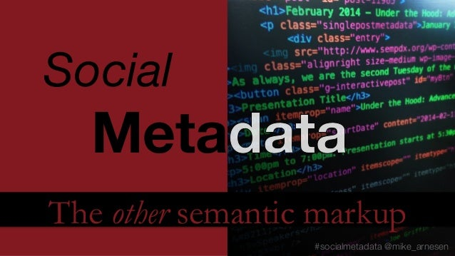 Social   Meta The other semantic markup #socialmetadata @mike_arnesen