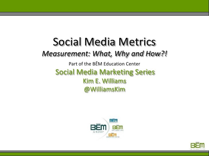 Social Media MetricsMeasurement: What, Why and How?!<br />Part of the BĒM Education Center<br />Social Media Marketing Ser...