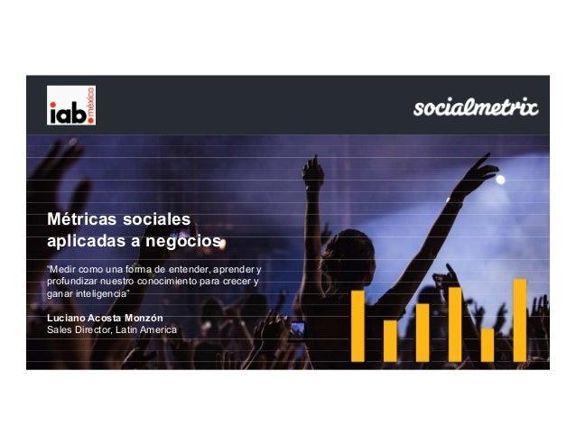 """Métricas sociales aplicadas a negocios """"Medir como una forma de entender, aprender y profundizar nuestro conocimiento para..."""