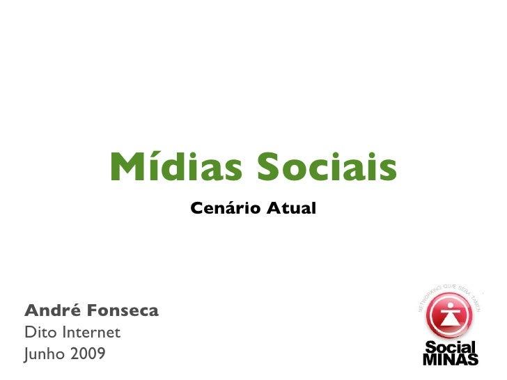 Mídias Sociais <ul><li>Cenário Atual </li></ul>André Fonseca Dito Internet Junho 2009