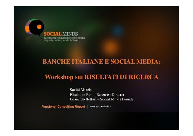 BANCHE ITALIANE E SOCIAL MEDIA: Workshop sui RISULTATI DI RICERCA Social Minds Elisabetta Risi – Research Director Leonard...