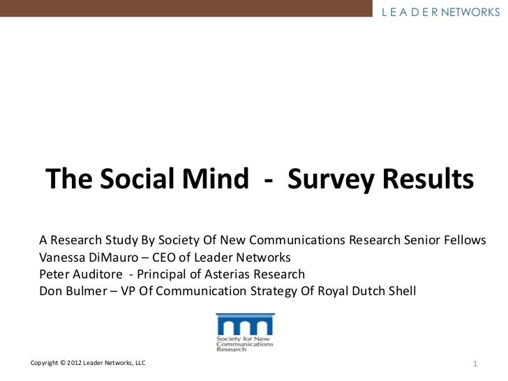 L E A D E R NETWORKS    The Social Mind - Survey Results  A Research Study By Society Of New Communications Research Senio...