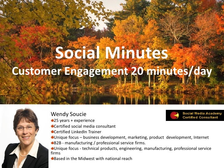 Social Minutes Customer Engagement 20 minutes/day         Wendy Soucie         25 years + experience         Certified soc...