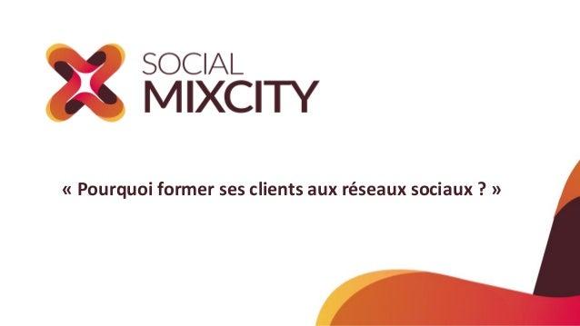 « Pourquoi former ses clients aux réseaux sociaux ? »