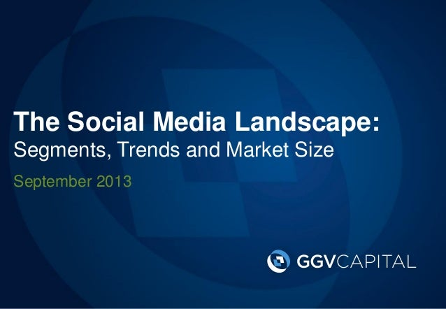 The Social Media Landscape: Segments, Trends and Market Size September 2013