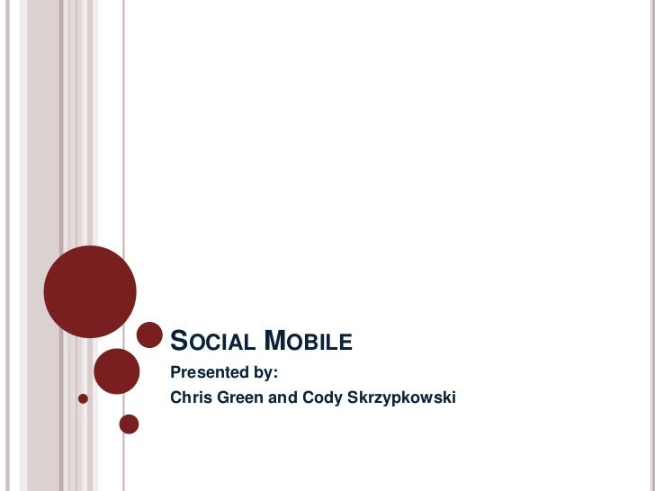 SOCIAL MOBILEPresented by:Chris Green and Cody Skrzypkowski
