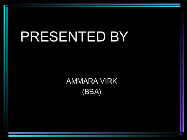 PRESENTED BY AMMARA VIRK (BBA)