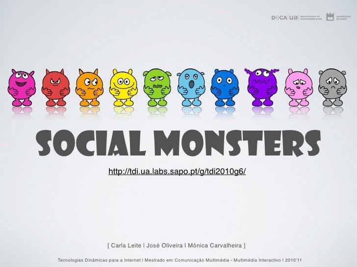 Social Monsters                       http://tdi.ua.labs.sapo.pt/g/tdi2010g6/                       [ Carla Leite | José O...