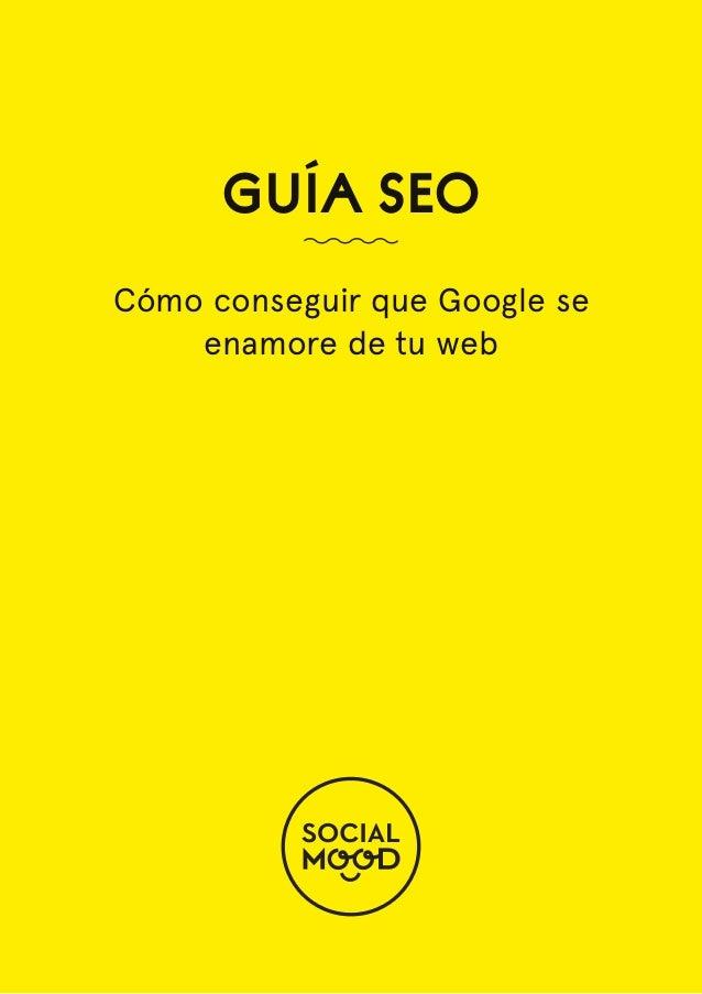 Guía SeoCómo conseguir que Google seenamore de tu web