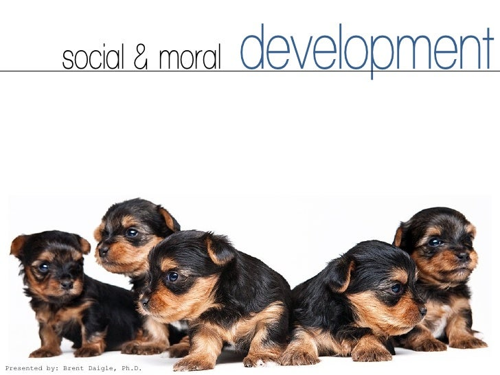 social & moral         development    Presented by: Brent Daigle, Ph.D.